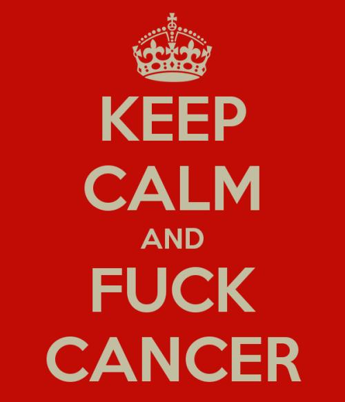 keep-calm-and-fuck-cancer-17
